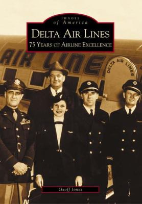 Delta Air Lines: 75 Years of Airline Excellence - Book  of the Images of America: Georgia
