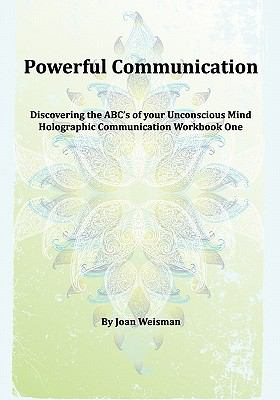 Powerful Communication : Discovering the ABC's of Your Unconscious Mind - Joan Weisman