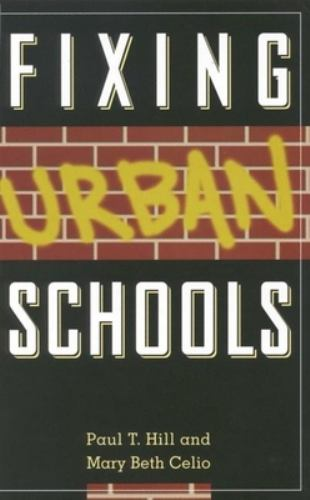 Fixing Urban Schools - Paul T. Hill; Mary Beth Celio