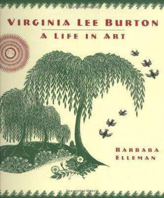 Virginia Lee Burton : A Life in Art - Barbara Elleman