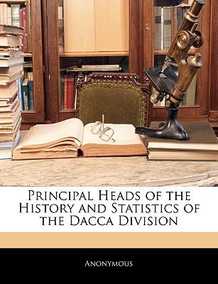 Paperback Principal Heads of the History and Statistics of the Dacca Division Book