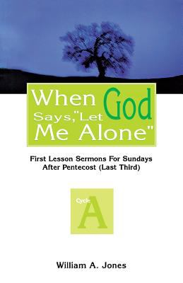 When God Says Let Me Alone : First Lesson Sermons for Sundays after Pentecost (Last Third), Cycle A - William A. Jones