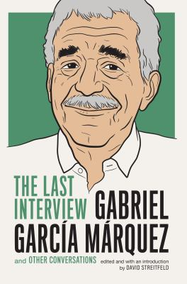 Gabriel García Márquez: The Last Interview: and Other Conversations - Book  of the Last Interview