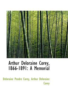 Paperback Arthur Deloraine Corey, 1866-1891 : A Memorial Book