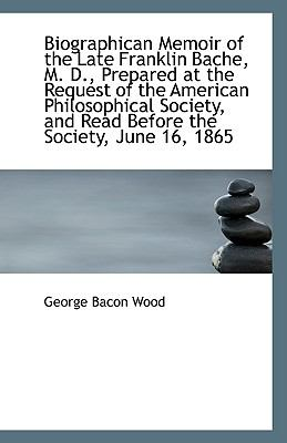 Paperback Biographican Memoir of the Late Franklin Bache, M D , Prepared at the Request of the American Philo Book