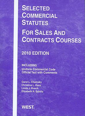 Selected Commercial Statutes for Sales and Contracts Courses 2010 - Chomsky; Christina L. Kunz; Carol L. Chomsky