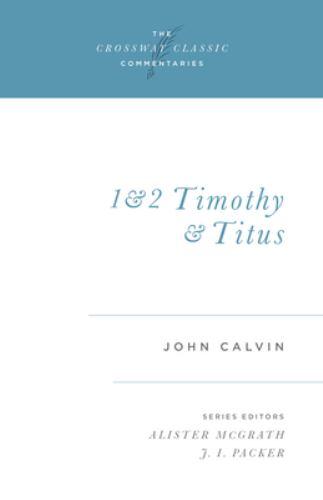 1 and 2 Timothy and Titus - John Calvin