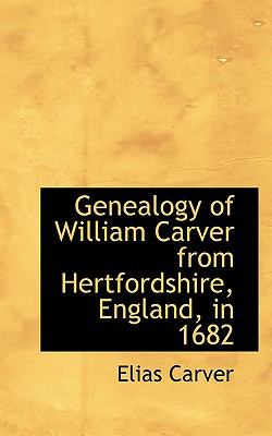 Paperback Genealogy of William Carver from Hertfordshire, England, In 1682 Book
