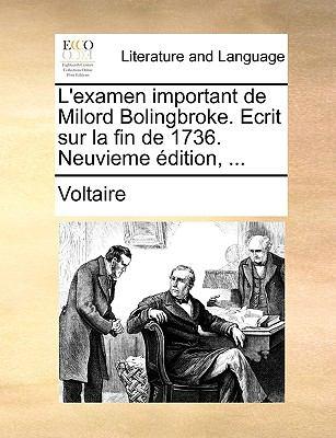 L' Examen Important de Milord Bolingbroke Ecrit Sur la Fin de 1736 Neuvieme ?dition - Voltaire