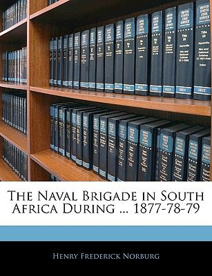 Paperback The Naval Brigade in South Africa During 1877-78-79 Book