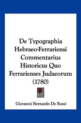 Hardcover De Typographia Hebraeo-Ferrariensi Commentarius Historicus Quo Ferrarienses Judaeorum Book