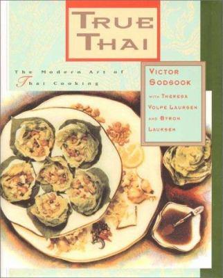 True thai the modern art of thai book by victor sodsook true thai the modern art of thai cooking forumfinder Images