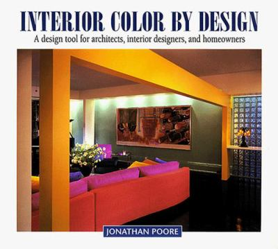 Interior Color By Design A Design Tool For Architects Interior Designers And Homeowners