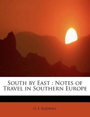 Paperback South by East : Notes of Travel in Southern Europe Book