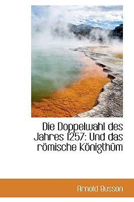 Paperback Die Doppelwahl des Jahres 1257 : Und das r?mische K?nigthnm Book