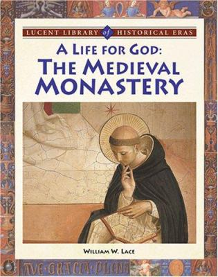 A Life for God: The Medieval Monastery    book by William W  Lace