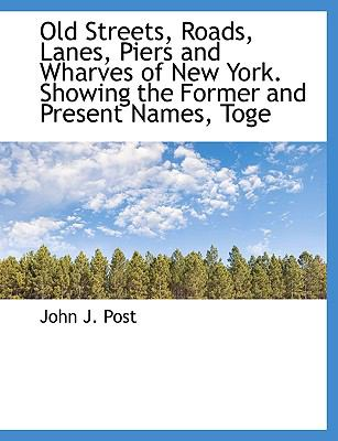 Paperback Old Streets, Roads, Lanes, Piers and Wharves of New York Showing the Former and Present Names, Toge Book