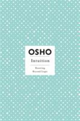 Intuition: Knowing Beyond Logic - Book  of the Osho Insights for a new way of living