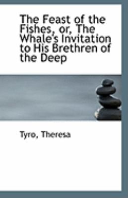 Paperback The Feast of the Fishes, or, the Whale's Invitation to His Brethren of the Deep Book