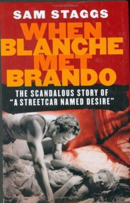 When Blanche Met Brando : The Scandalous Story of a Streetcard Named Desire - Sam Staggs