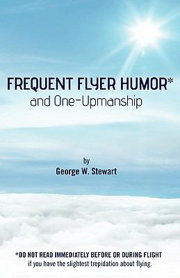 Frequent Flyer Humor and One-Upmanship - George W. Stewart