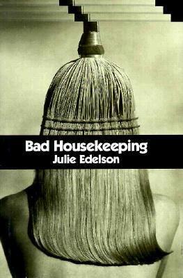Bad Housekeeping - Julie Edelson