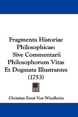 Hardcover Fragmenta Historiae Philosophicae : Sive Commentarii Philosophorum Vitas et Dogmata Illustrantes (1753) Book
