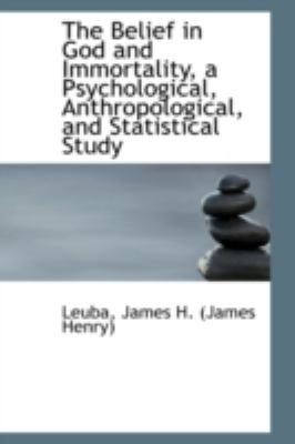 Paperback The Belief in God and Immortality, a Psychological, Anthropological, and Statistical Study Book