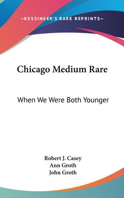 Hardcover Chicago Medium Rare : When We Were Both Younger Book