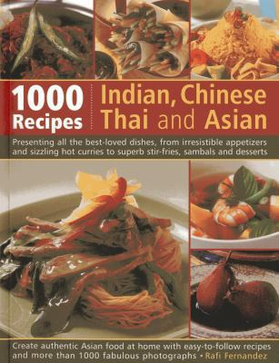 Indian chinese thai asian 1000 book by rafi fernandez 1000 indian chinese thai and asian recipes presenting all the best loved dishes from irresistible appetizers and sizzling hot curries to superb forumfinder Choice Image