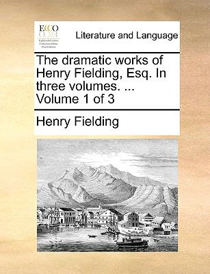 The Dramatic Works of Henry Fielding, Esq in Three - Henry Fielding