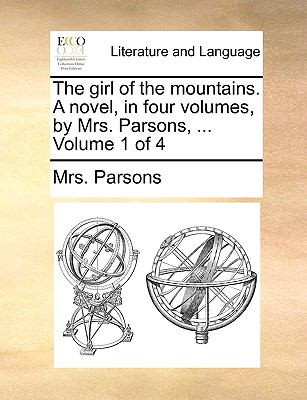 Paperback The Girl of the Mountains a Novel, in Four Volumes, by Mrs Parsons, Volume 1 Of Book