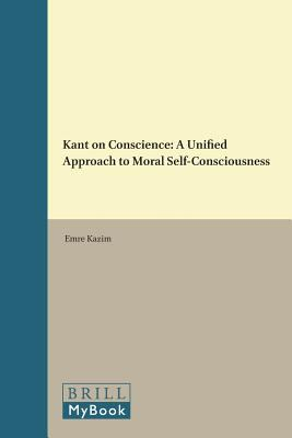 9789004340657 - Emre Kazim: Kant on Conscience: A Unified Approach to Moral Self-Consciousness (Studies in Moral Philosophy; Volume 11) - Boek