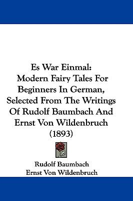 Hardcover Es War Einmal : Modern Fairy Tales for Beginners in German, Selected from the Writings of Rudolf Baumbach and Ernst Von Wildenbruch (1893) Book