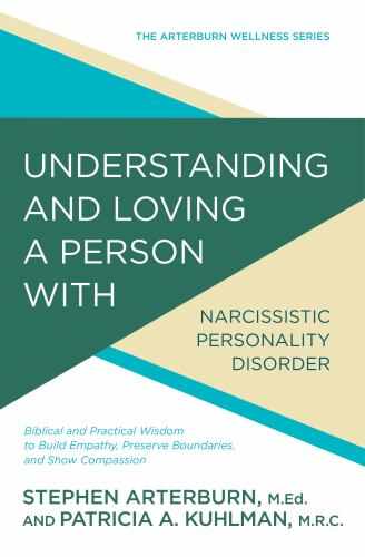 Understanding and Loving a Person with Narcissistic Personality Disorder: Biblical and Practical Wisdom to Build Empathy, Preserve Boundaries, and Show Compassion - Book  of the Arterburn Wellness