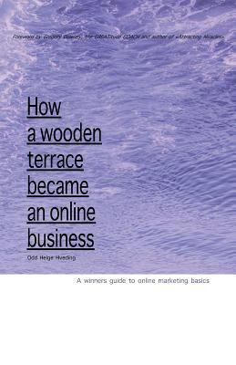 826911460X - Hveding, Odd Helge: How a Wooden Terrace Became an Online Business: A Winners Guide to Online Marketing - Bok