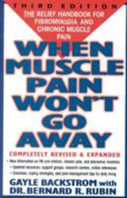When Muscle Pain Won't Go Away : The Relief Handbook for Fibromyalgia and Chronic Muscle Pain - Gayle Backstrom; Bernard Rubin