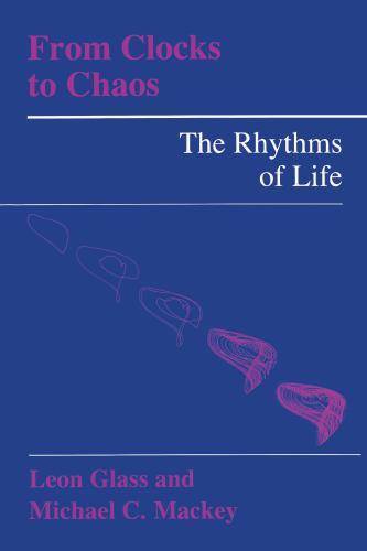 From Clocks to Chaos : The Rhythms of Life - Leon Glass; Michael C. Mackey