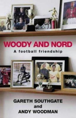 Woody and Nord: A Football Friendship - Southgate, Gareth; Woodman, Andy; Walsh, David