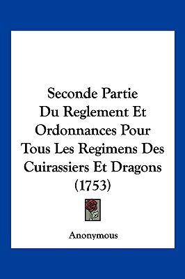 Hardcover Seconde Partie du Reglement et Ordonnances Pour Tous les Regimens des Cuirassiers et Dragons Book