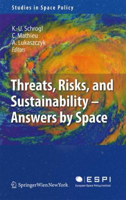 Threats, Risks and Sustainability - Answers by Space: 2 (Studies in Space Policy)