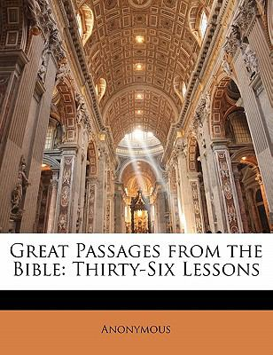 Paperback Great Passages from the Bible : Thirty-Six Lessons Book