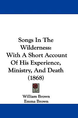 Hardcover Songs in the Wilderness : With A Short Account of His Experience, Ministry, and Death (1868) Book