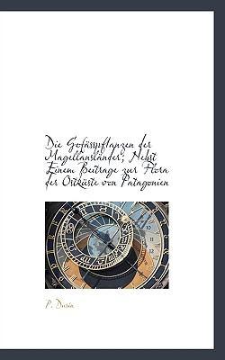 Paperback Die Gef?sspflanzen der Magellansl?nder; Nebst Einem Beitrage Zur Flora der Ostk?ste Von Patagonien Book