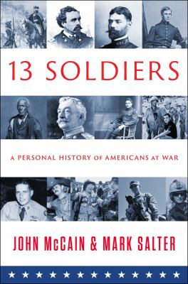 Hardcover 13 Soldiers : A Personal History of Americans at War Book