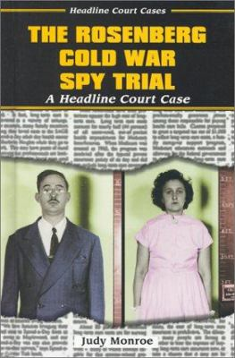 The Rosenberg Cold War Spy Trial : A Headline Court Case - Judy Monroe