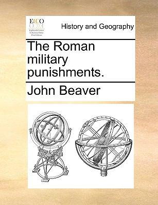 The Roman Military Punishments - John Beaver