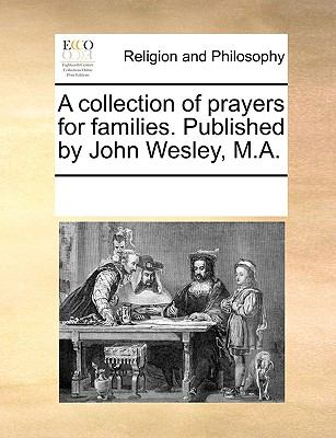 A Collection of Prayers for Families Published by John Wesley, M A - Multiple Contributors, See Notes