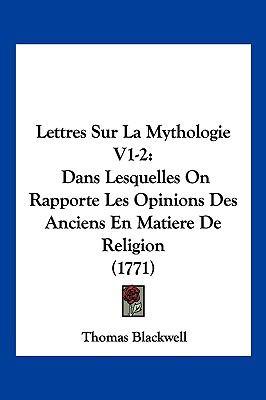 Hardcover Lettres Sur la Mythologie V1-2 : Dans Lesquelles on Rapporte les Opinions des Anciens en Matiere de Religion (1771) Book