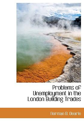 Paperback Problems of Unemployment in the London Building Trades Book